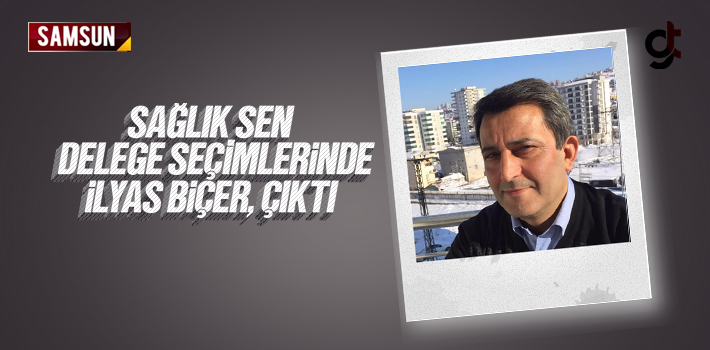 Samsun Sağlık Sen Delege Seçimlerinde İlyas Biçer...
