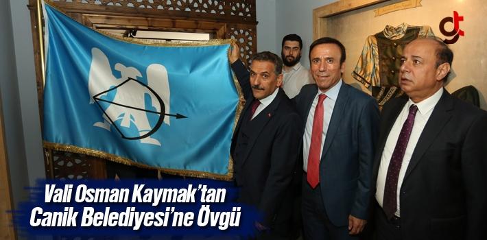 Samsun Valisi Kaymak'tan Canik Belediyesi'ne Övgü