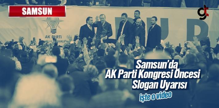 Samsun'da AK Parti Kongresi Öncesi Slogan Uyarısı...