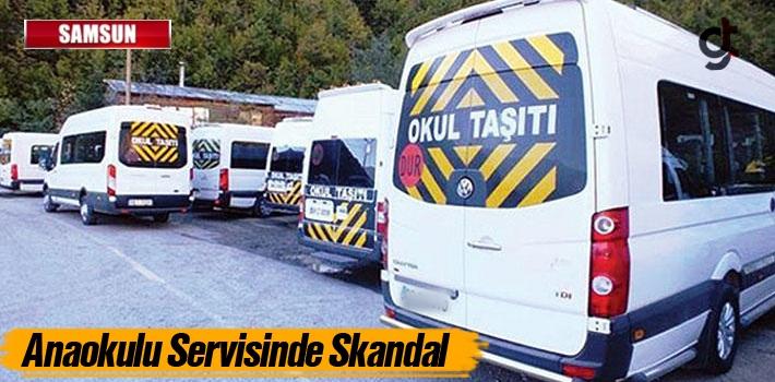 Samsun'da Anaokulu Servisinde Skandal Olay