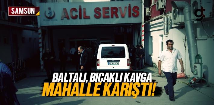 Samsun'da Baltalı Bıçaklı Kavga