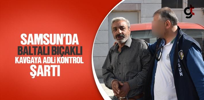 Samsun'da Baltalı Bıçaklı Kavgaya Adli Kontrol...