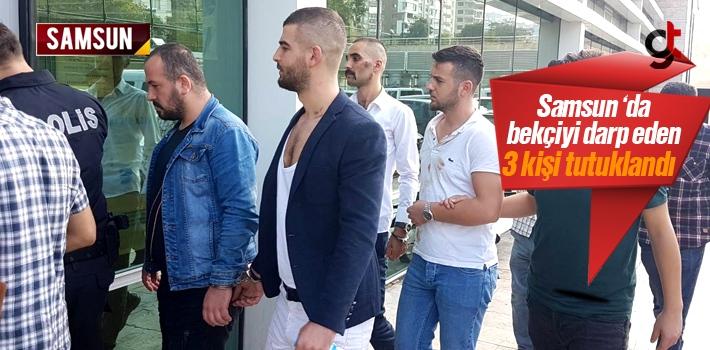 Samsun'da Bekçiyi Darp Eden 5 kişiden 3'ü Tutuklandı...