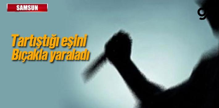 Samsun'da Bir Kişi Tartıştığı Eşini Bıçakla...