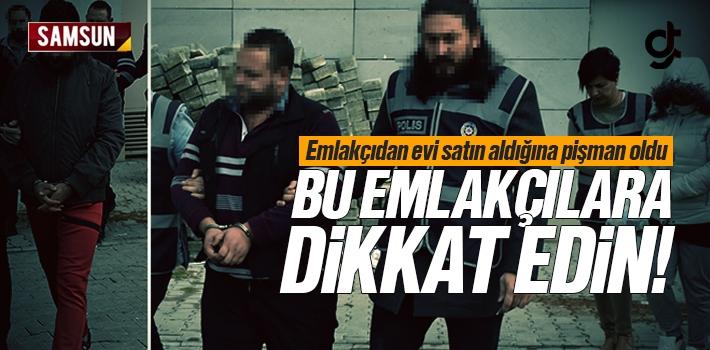 Samsun'da Bu Emlakçılara Dikkat Edin