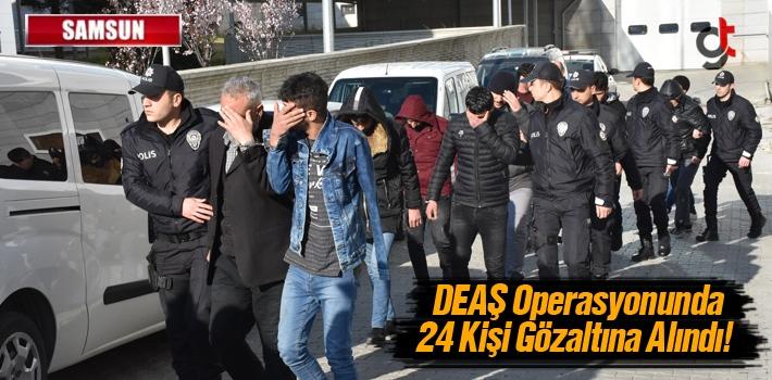 Samsun'da DEAŞ Operasyonunda 24 Kişi Gözaltına...