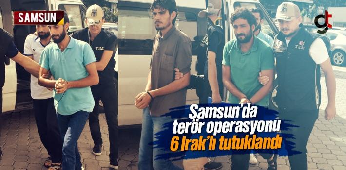 Samsun'da DEAŞ Operayonunda 6 Iraklı Tutuklandı