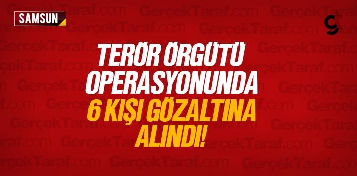 Samsun'da DEAŞ Terör Örgütü Operasyonunda 6 kişi...