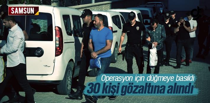 Samsun'da Dev Operasyon, 30 Kişi Gözaltına Alındı