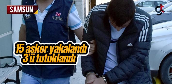 Samsun'da FETÖ Bağlantısı Olan 15 Askerden 3'ü...