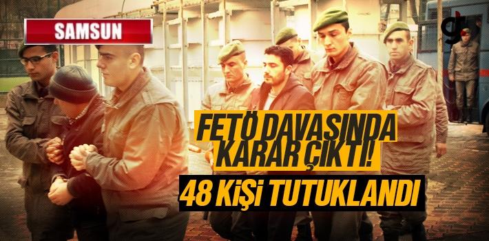 Samsun'da FETÖ Davasında 48 Kişi Tutuklandı