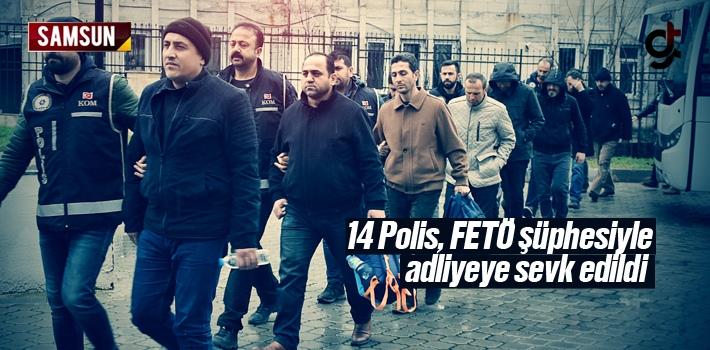 Samsun'da FETÖ Zanlısı 14 Polis Adliyeye Sevk Edildi