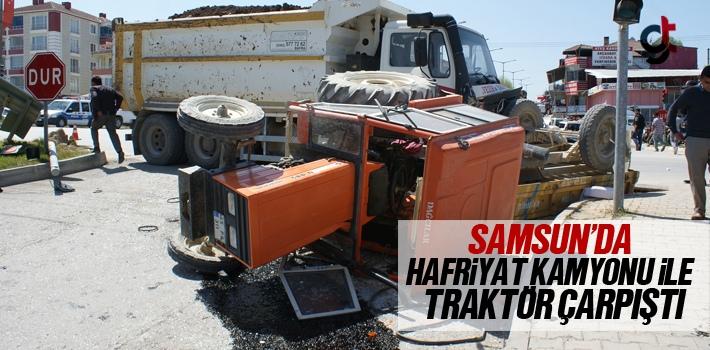 Samsun'da Hafriyat Kamyonu İle Traktör Çarpıştı...
