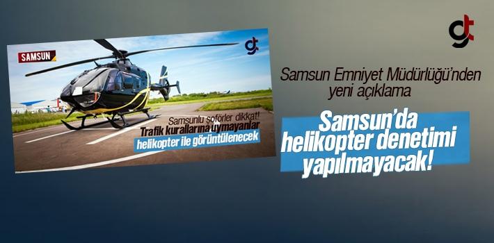 Samsun'da Helikopter Denetimi Yapılmayacak
