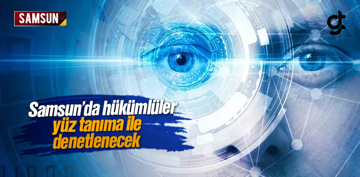Samsun'da Hükümlüler Yüz Tanıma Sistemi İle...