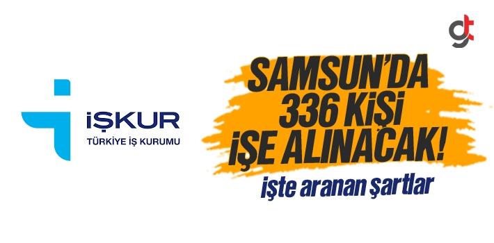 Samsun'da İşkur Üzerinden 336 Kişi İşe Alınacak!