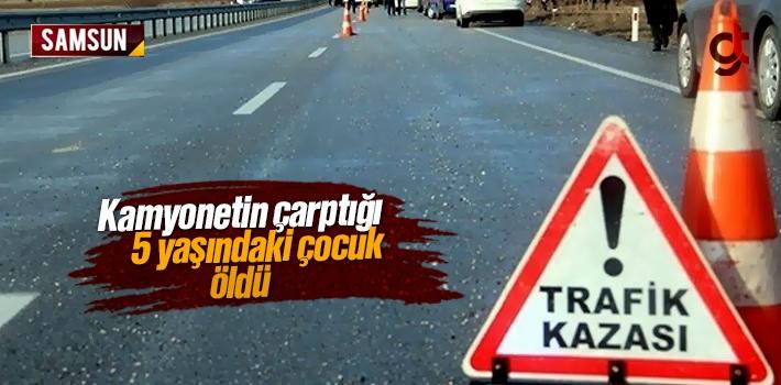 Samsun'da Kamyonetin Çarptığı 5 Yaşındaki Çocuk...
