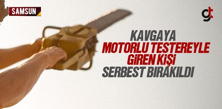 Samsun'da Kavgaya Motorlu Testere İle Giren kişi...