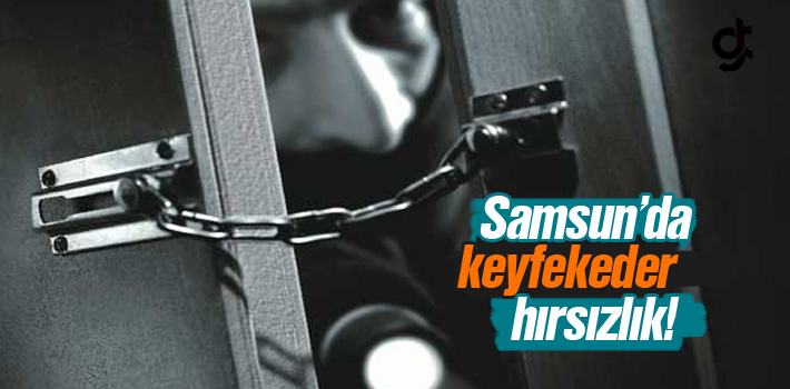 Samsun'da Keyfekeder Hırsızlık