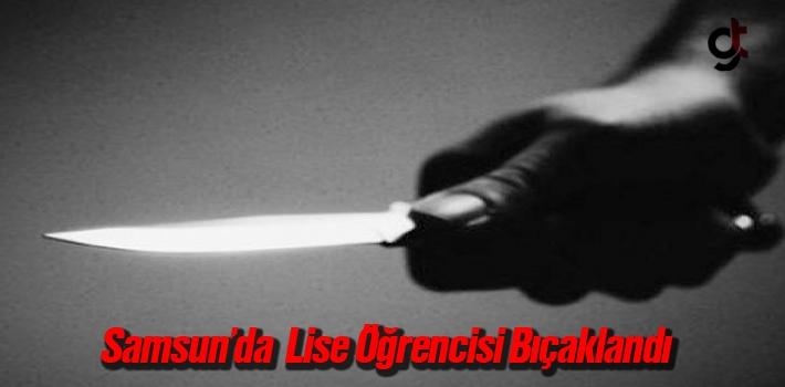 Samsun'da Lise Öğrencisi Bıçaklandı