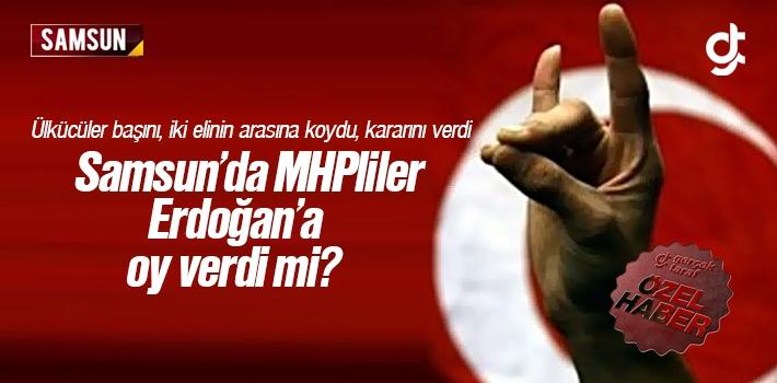 Samsun'da MHPliler Erdoğan'a Oy Verdi Mi?