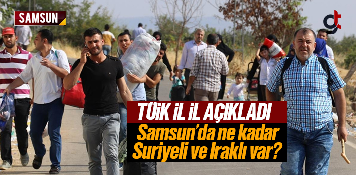 Samsun'da Ne Kadar Suriyeli ve Iraklı Var?