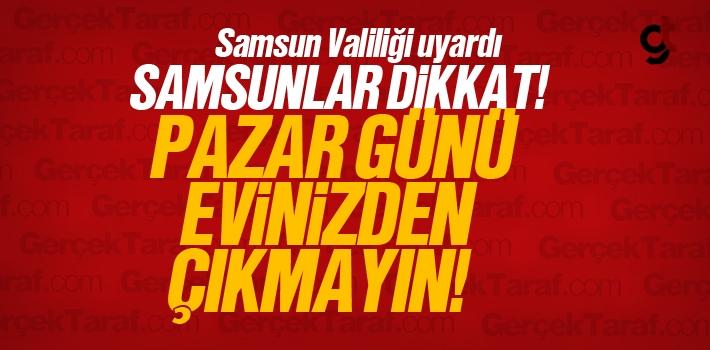 Samsun'da Pazar Günü Dışarıya Çıkmayın!