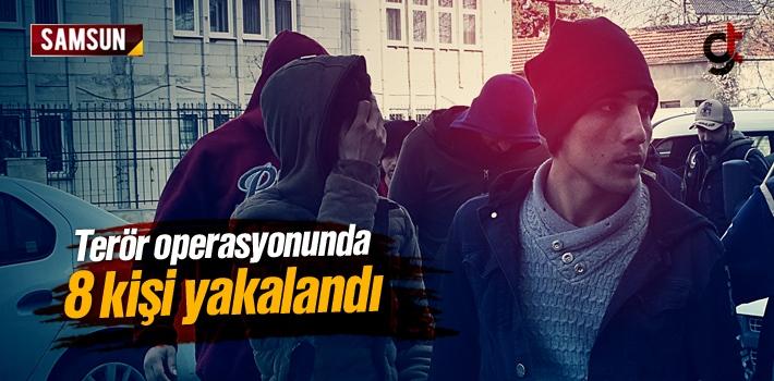 Samsun'da Terör Operasyonunda 8 Kişi Gözaltına...