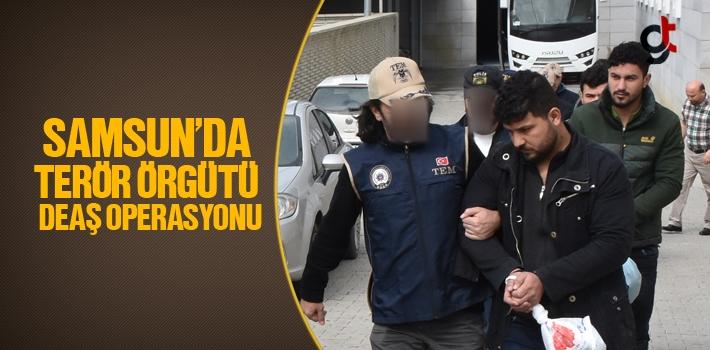 Samsun'da Terör Örgütü DEAŞ Operasyonu
