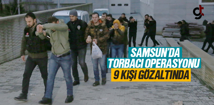 Samsun'da Torbacı Operasyonunda 9 kişi Gözaltına...