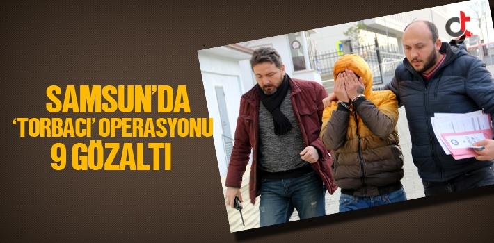Samsun'da 'Torbacı' Operasyonu 9 Gözaltı