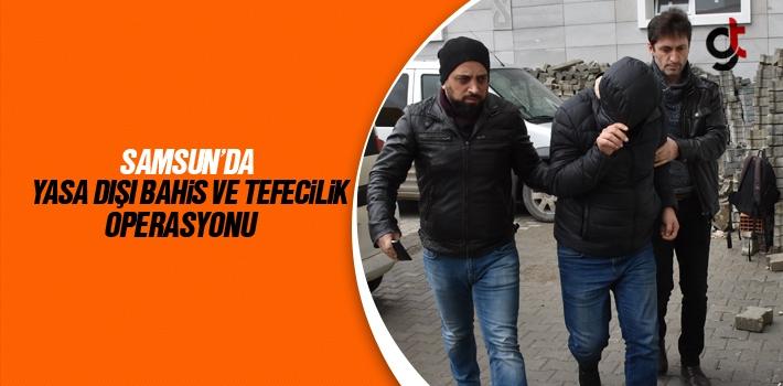 Samsun'da Yasa Dışı Bahis Ve Tefecilik Operasyonu