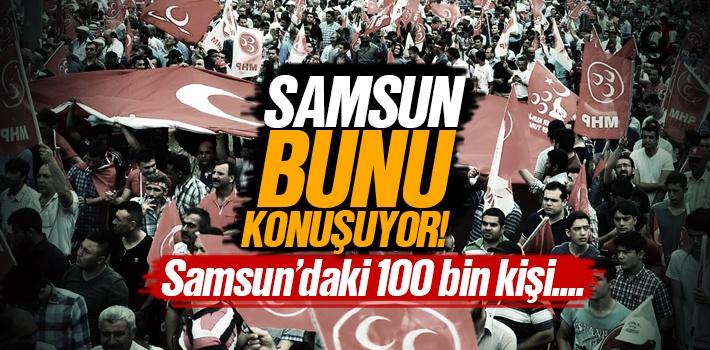 Samsun'daki 100 bin kişi....