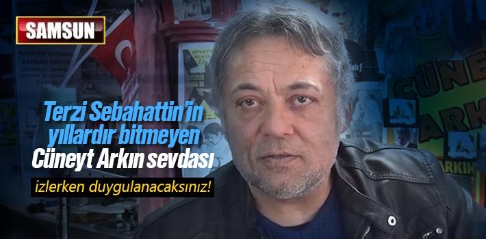 Samsunlu Terzi Sebahattin'in Bitmeyen Cüneyt Arkın...
