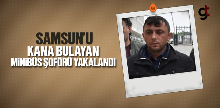 Samsun'u Kana Bulayan Minibüs Şoförü Yakalandı