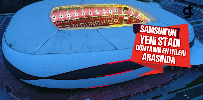 Samsun'un Yeni Stadı Dünyanın En İyileri Arasında