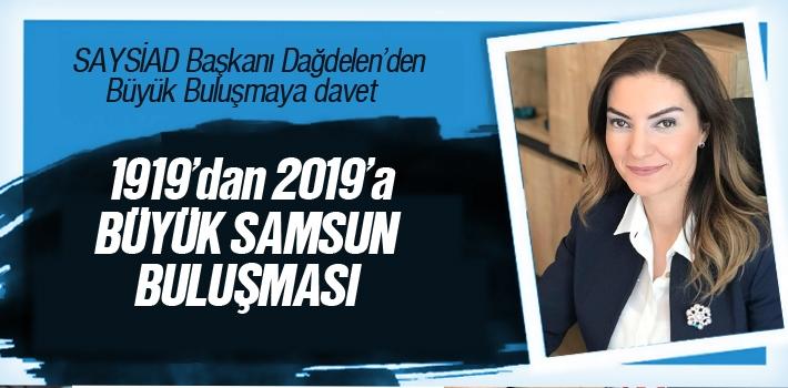 SAYSİAD Başkanı Dağdelen'den Büyük Samsun...