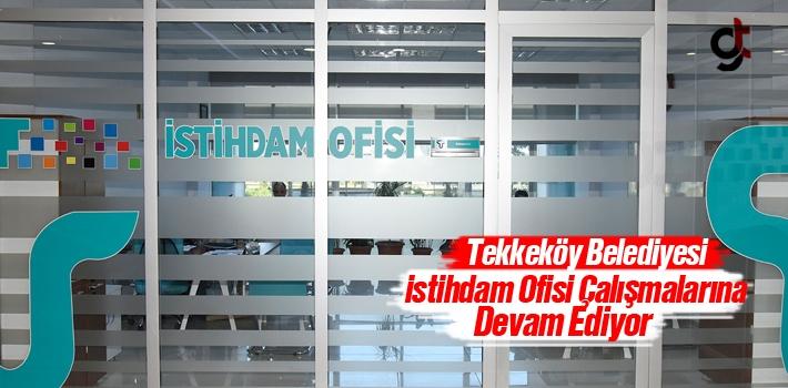 Tekkeköy Belediyesi İstihdam Ofisi Çalışmalarına...