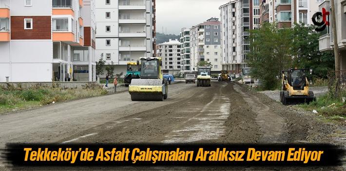 Tekkeköy'de Asfalt Çalışmaları Aralıksız Devam...
