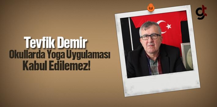 Tevfik Demir, Okullarda 'Yoga Uygulaması' Kabul Edilemez!