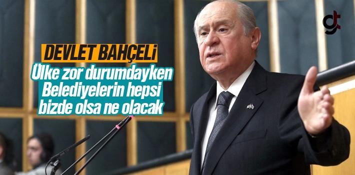 Ülke Zor Durumdayken Belediyelerin Hepsi Bizde Olsa...