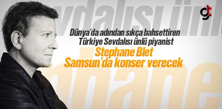 Ünlü Piyanist Stephane Blet Samsun'da Konser Verecek