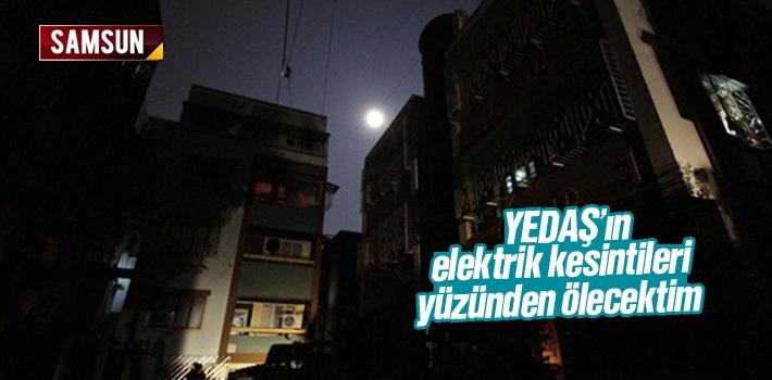 YEDAŞ'ın Elektrik Kesintileri Yüzünden Ölecektim