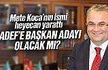 Mete Koca, SADEF Başkan Adayı mı olacak?