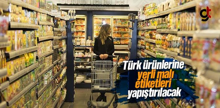 Türkiye'de Üretilen Ürünlere Yerli Malı Etiketi Yapıştırılacak