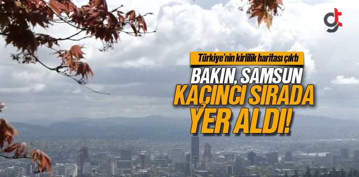Türkiye'nin Kirlilik Haritası'nda Samsun Kaçıncı Sırada