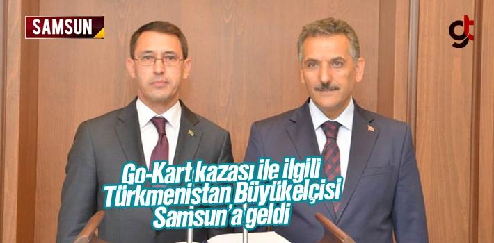 Türkmenistan Büyükelçisi Go-Kart Kazası ile İlgili Samsun'a Geldi