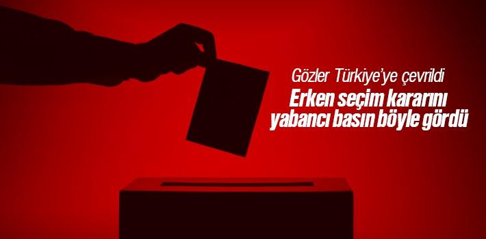 Yabancı Basın Türkiye'de ki Erken Seçim Kararını Nasıl Yorumladı