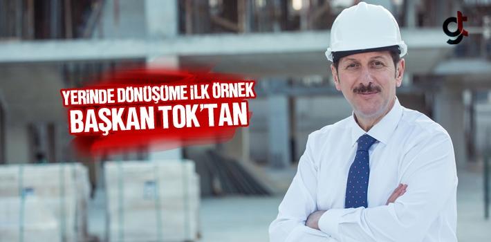 Yerinde Dönüşüme İlk Örnek Başkan Erdoğan Tok'tan