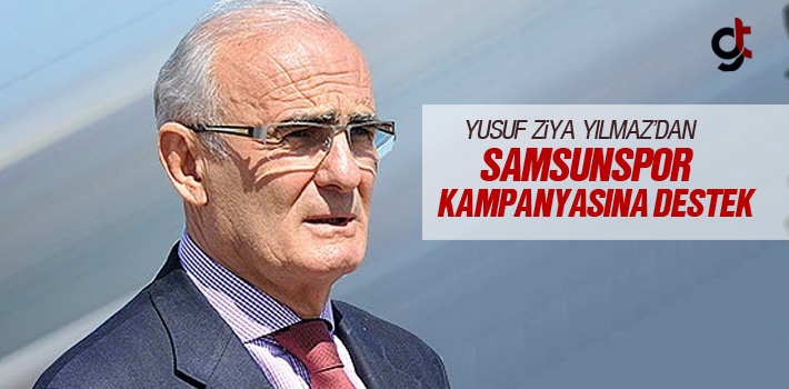 Yusuf Ziya Yılmaz'dan Samsunspor Kampanyasına Destek